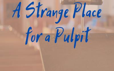 A Strange Place for a Pulpit